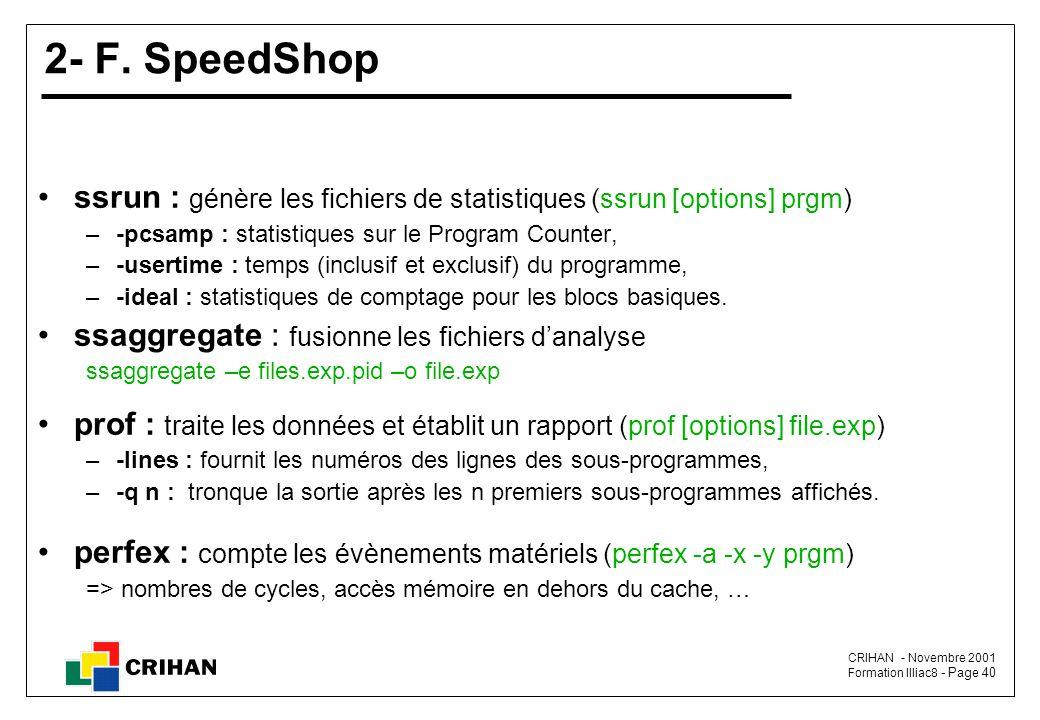 2- F. SpeedShop ssrun : génère les fichiers de statistiques (ssrun [options] prgm) -pcsamp : statistiques sur le Program Counter,